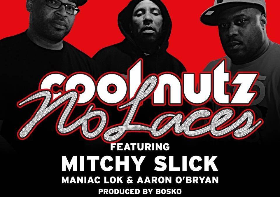 New Music – Cool Nutz – No Laces ft Mitchy Slick, Maniac Lok, & Aaron O'Bryan Smith