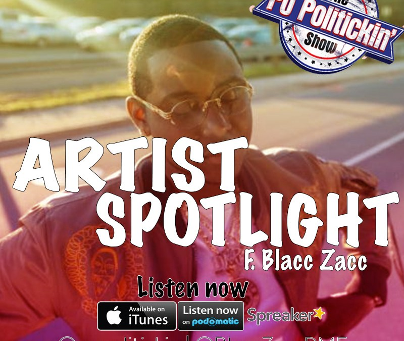 [Podcast] Artist Spotlight – Blacc Zacc @BlaccZaccDME