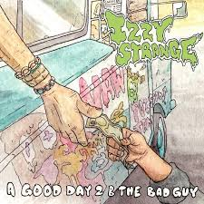 Izzy Strange @ishestrange – A Good Day 2 B The Bad Guy (Album)