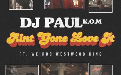 [Video] DJ Paul KOM  ft. Weirdo Westwood King – Ain't Gone Love It @DJPAULKOM @WeirdoWestwood