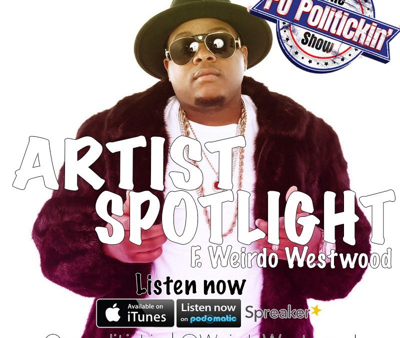 [Podcast] Artist Spotlight – Weirdo Westwood King @WeirdoWestwood
