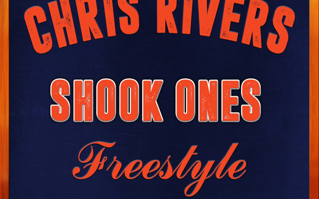 [Audio] Chris Rivers – Shook Ones (Freestyle) @OnlyChrisRivers
