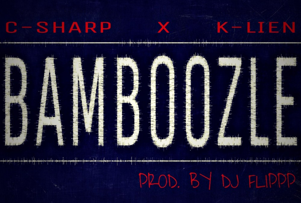 [Video] K-Lien & C-Sharp – Bamboozle | @iamK_Lien @CSharp714 @Voice2Hard
