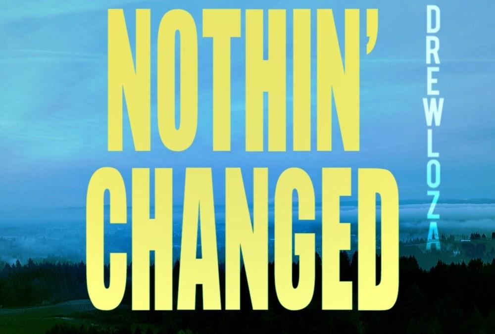 [Video] Drew Loza – Nothin' Changed | @_DrewLoza
