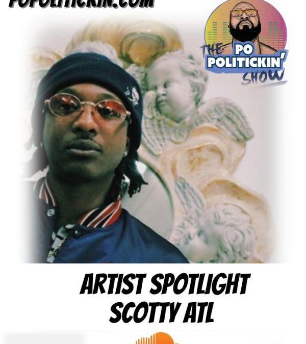[Podcast]  Artist Spotlight – Scotty ATL | @ScottyATL