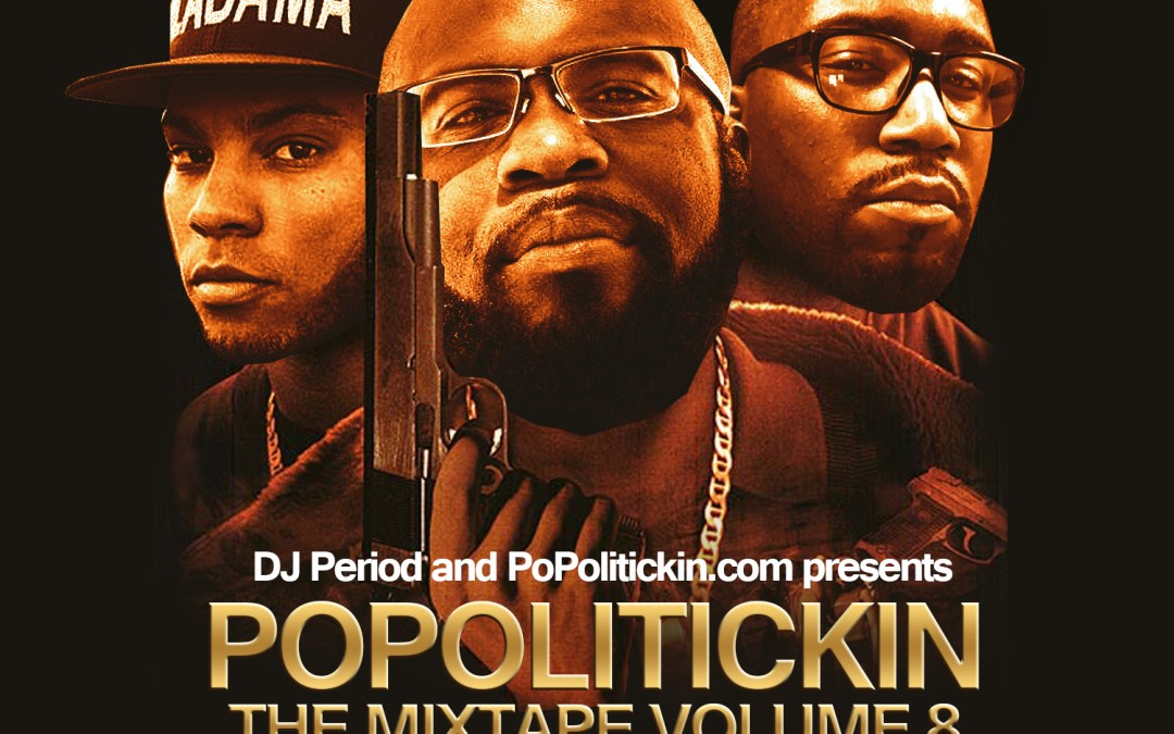 [Mixtape] PoPolitickin: The Mixtape Vol.8 | @DJPeriod @PoPolitickin @Spinrilla