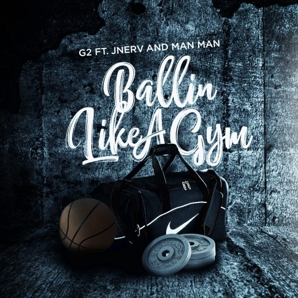 [Audio] G2 – Ballin Like A Gym | @G2Muzik