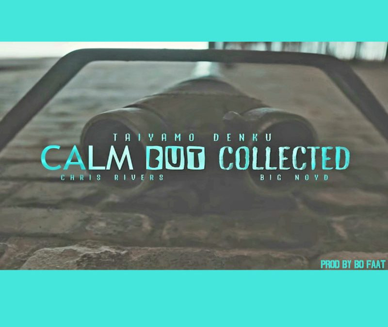 Taiyamo Denku – Calm But Collected ( feat. Chris Rivers & Big Noyd ) prod by Bo Faat