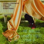 Jemma Freeman and The Cosmic Something Oh, Really What's That Then? album cover