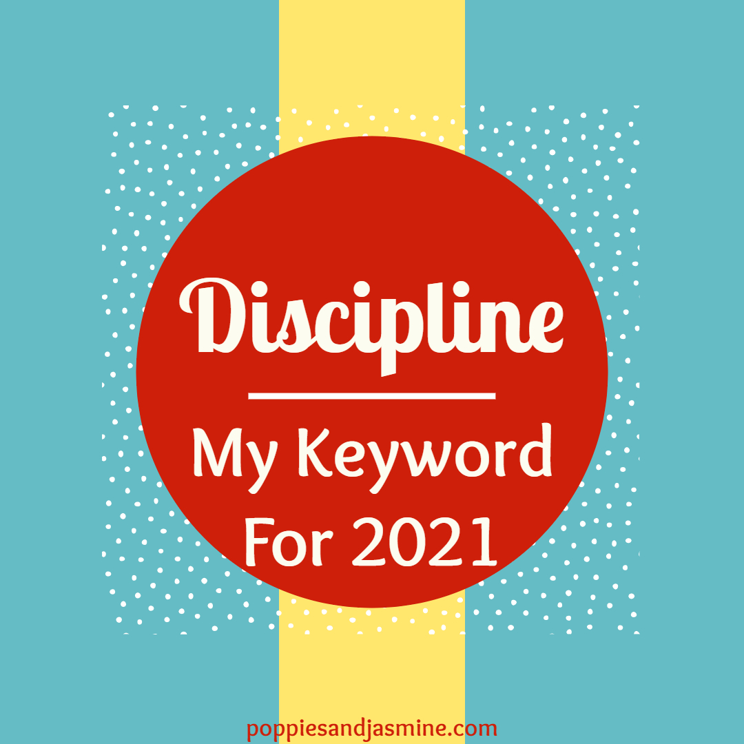 Discipline: My Keyword For 2021 - Poppies and Jasmine