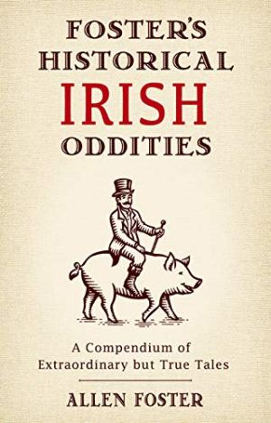 Foster's Historical Irish Oddities - Allen Foster | Poppies and Jasmine