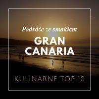 Wyspy Kanaryjskie, Gran Canaria - najlepsze jedzenie - 10 rzeczy, których musisz spróbować