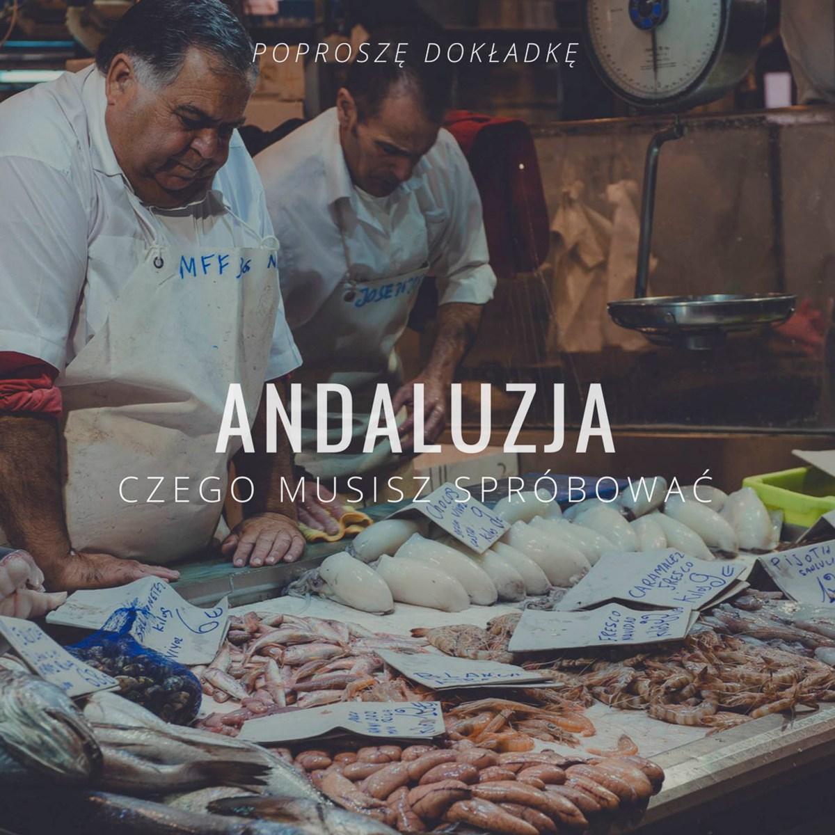Tego musisz spróbować w Andaluzji!