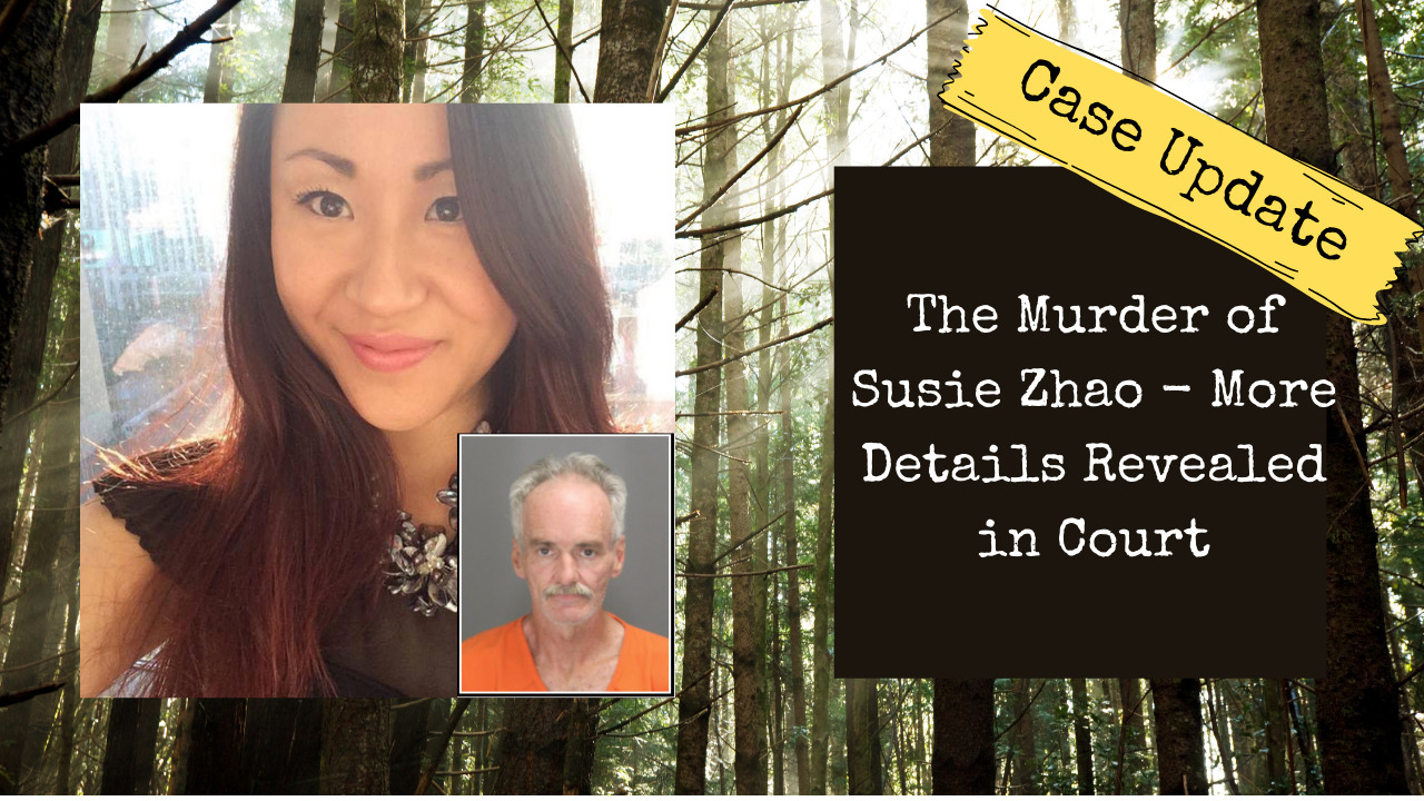 The Murder of Susie Zhao – More Details Revealed in Court