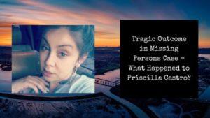 Tragic Outcome for Missing Person | What Happened to Priscilla Castro?