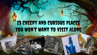Read more about the article 13 Creepy and Curious Places You Won't Want to Visit Alone