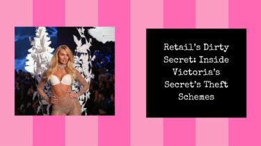 Read more about the article Retail's Dirty Secret | Inside Victoria's Secret's Theft Schemes