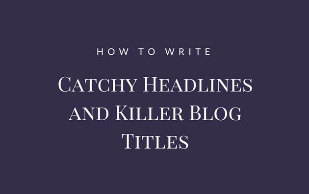 How to Write Powerful Catchy Headlines and Killer Blog Titles