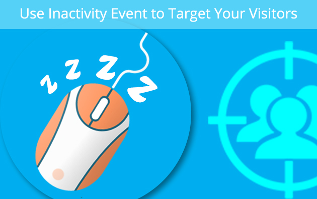 Use Inactivity Event to Target Your Visitors