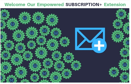 Welcome Our Empowered Subscription+ Extension