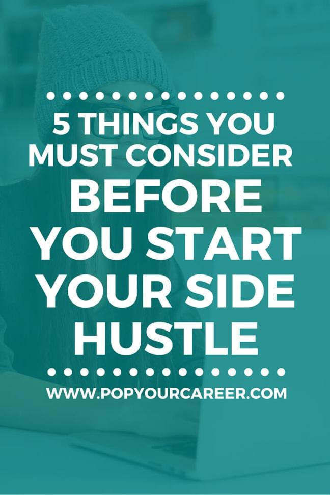 "Have you been thinking about starting a side hustle? If your answer is ""yes"" then you must consider these 5 things first! ~ Pop Your Career"