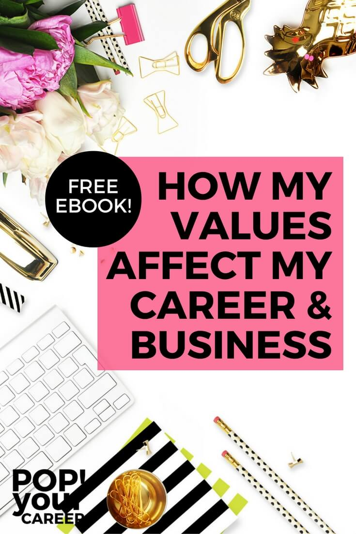 My values are the guiding principles by which I live my life.  These are the rules I follow in my life, career and business to make sure that I am always being true to myself. ~ Pop Your Career
