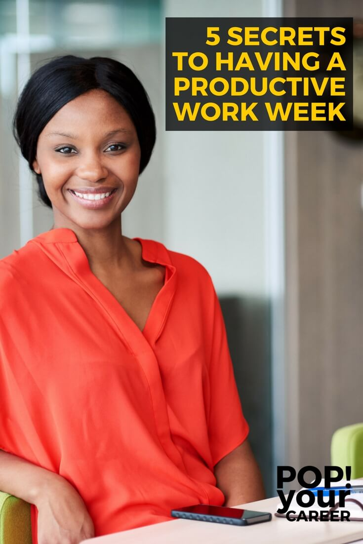 5 Secrets to Having a Productive Work Week ~ Pop Your Career