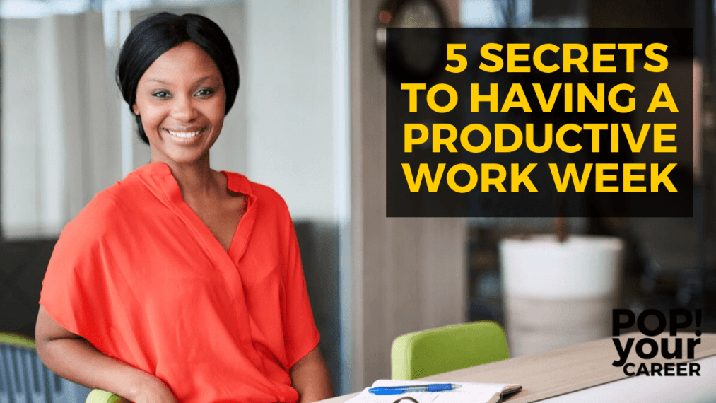 5 Secrets to Having a Productive Work Week - Pop Your Career