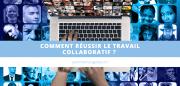 Comment réussir le travail collaboratif ?
