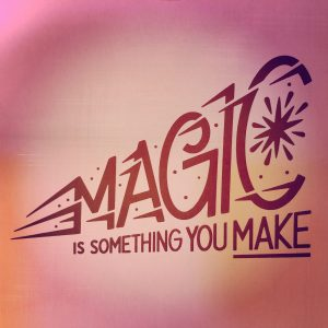 Magic is something you make - word art from June 2019 Get To Work Book