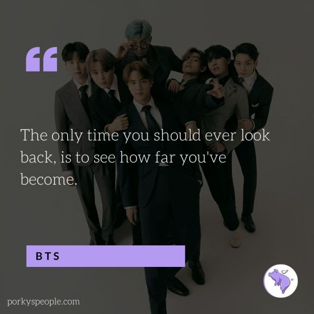 Inspirational quote from BTS, also known as the Bangtan Boys, about  success and looking back at your past.