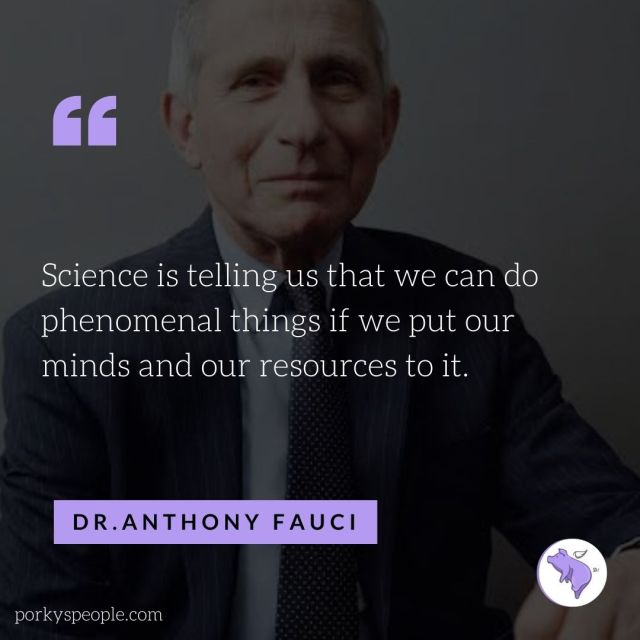 An inspirational quote from  Dr. Anthony Fauci about the power of science.