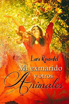 Estoy Leyendo Mi Exmarido y Otros Animales de Lara Rivendel.