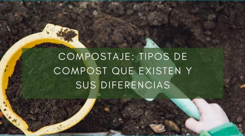 , Compostaje: Tipos de compost que existen y sus diferencias