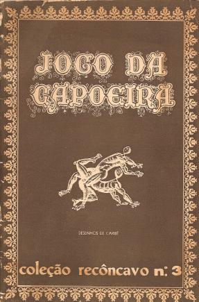 Portal Capoeira O Jogo da Capoeira - Coleção Recôncavo n.3 Publicações e Artigos