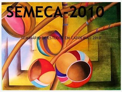 Portal Capoeira SEMECA - 2010: Seminário de Estudos em Capoeira Eventos - Agenda