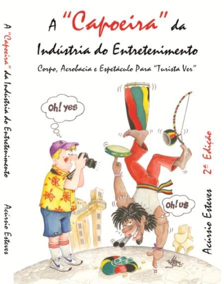 Lançamento da 2ª edição do livro A Capoeira da Indústria do Entretenimento – Corpo Acrobacia e Espetáculo para Turista Ver