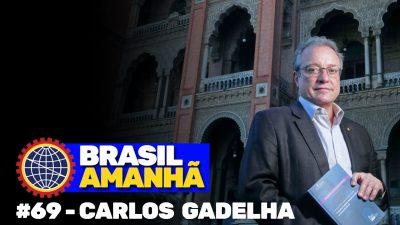 """Brasil Amanhã #69 - Carlos Gadelha: """"A saúde como alavanca do desenvolvimento"""""""
