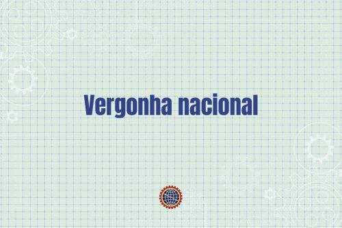 Editorial - Vergonha Nacional