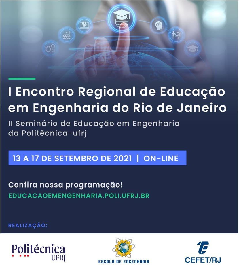 I Encontro Regional de Educação em Engenharia do Rio de Janeiro e II Seminário de Educação em Engenharia da Politécnica - UFRJ