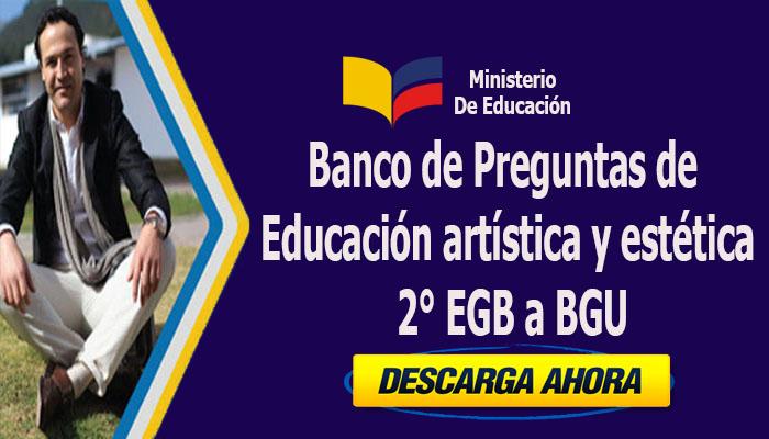 Banco de Preguntas de Educación Artística y Estética 2° EGB a BGU