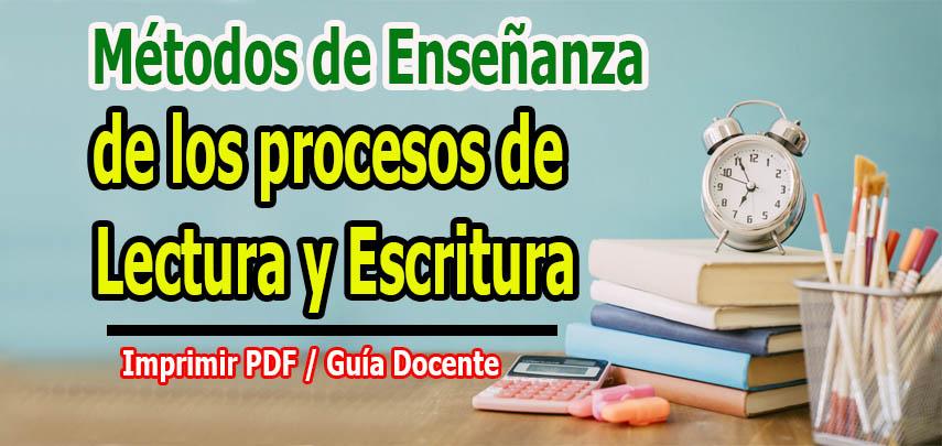 Métodos de Enseñanza de los procesos de Lectura y Escritura