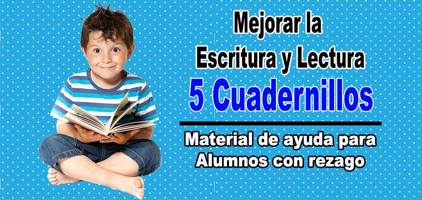 Mejorar la Escritura y Lectura de los alumnos con rezago usando estos 5 cuadernillos