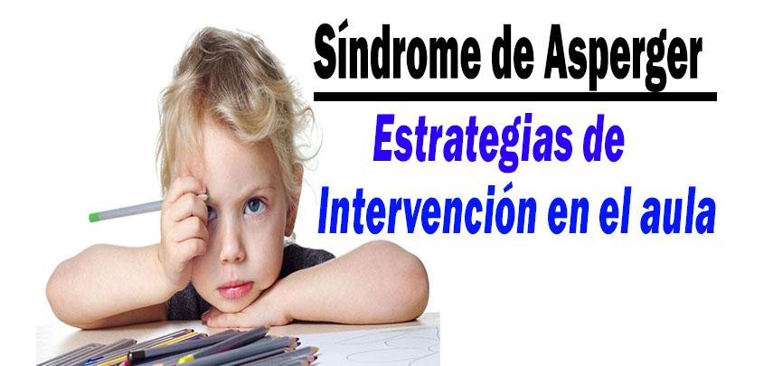 Síndrome de Asperger :  Estrategias de Intervención en el aula