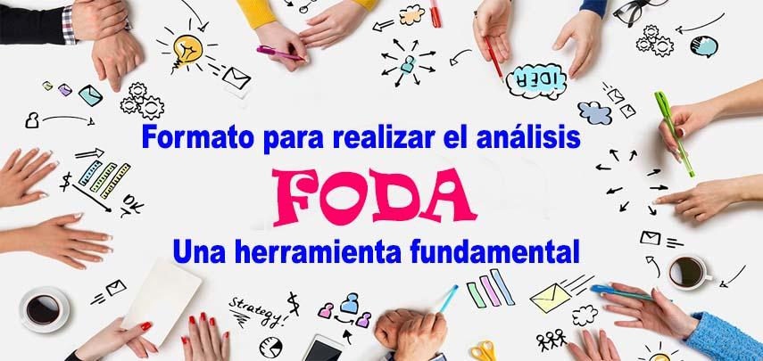 Formato para realizar el análisis FODA (Una herramienta fundamental)