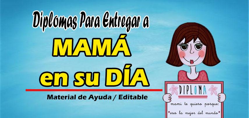 Modelo de Diplomas para entregar a MAMÁ en su DÍA ( Material Editable )