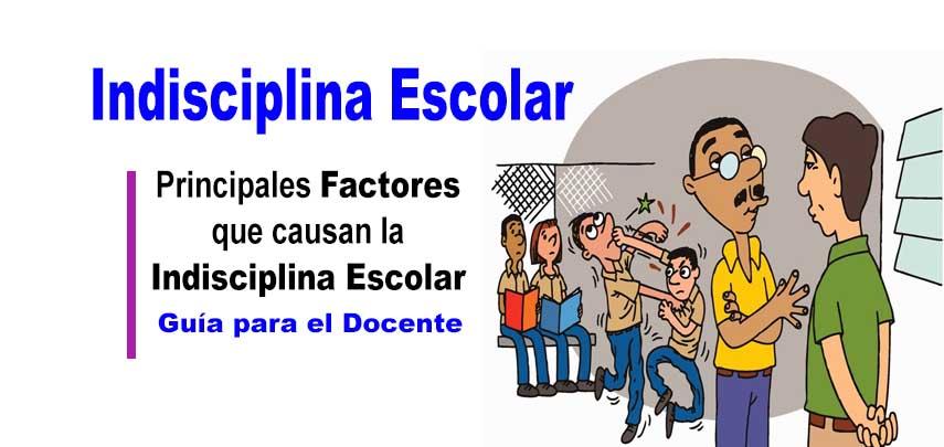 Factores que Causan la Indisciplina Escolar ( Guía para el Docente)