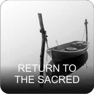 RETURN TO THE SACRED