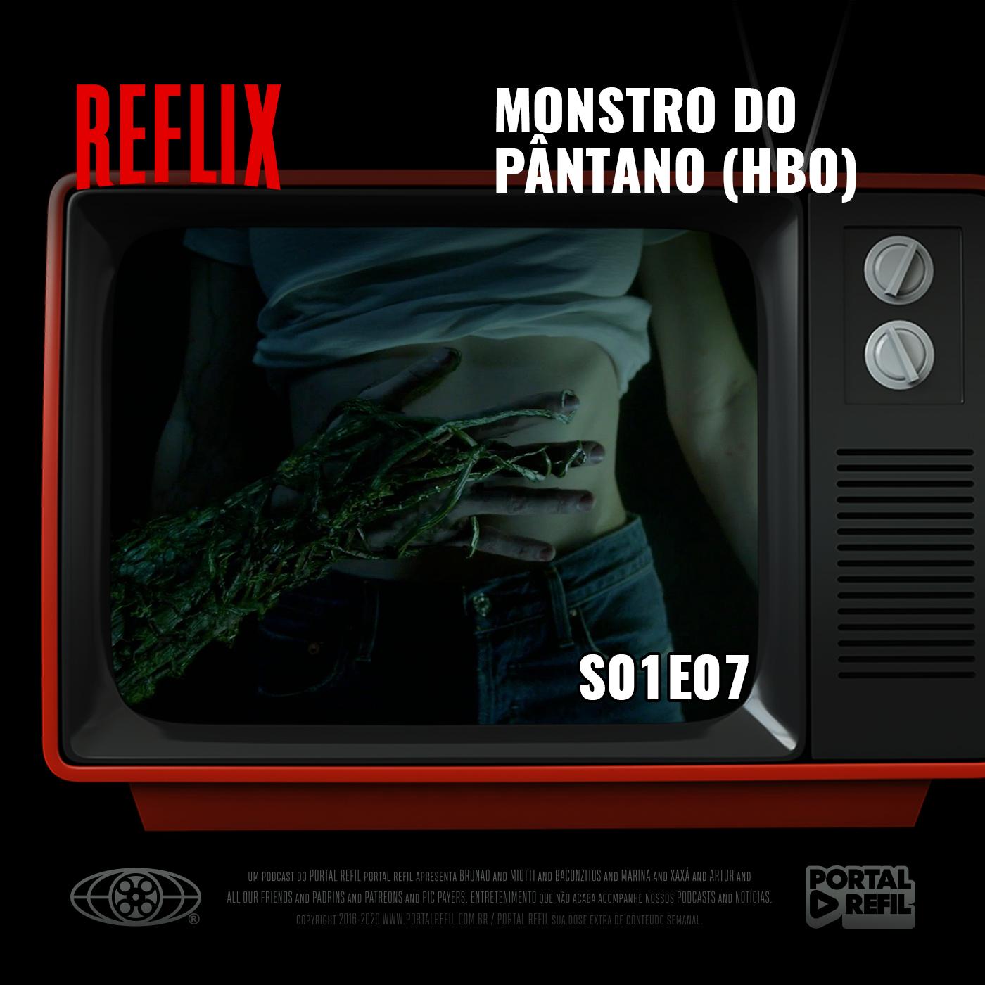 Reflix 07 – Monstro do Pântano S01E07