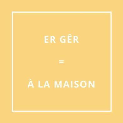 Traduction bretonne : ER GÊR = À LA MAISON